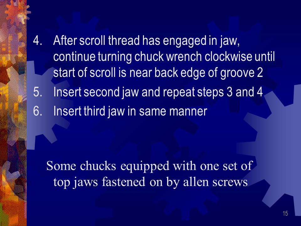 After scroll thread has engaged in jaw, continue turning chuck wrench clockwise until start of scroll is near back edge of groove 2