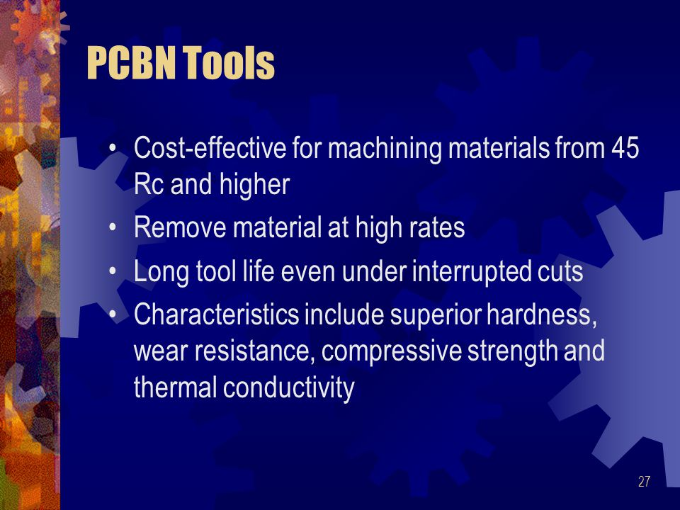 PCBN Tools Cost-effective for machining materials from 45 Rc and higher. Remove material at high rates.