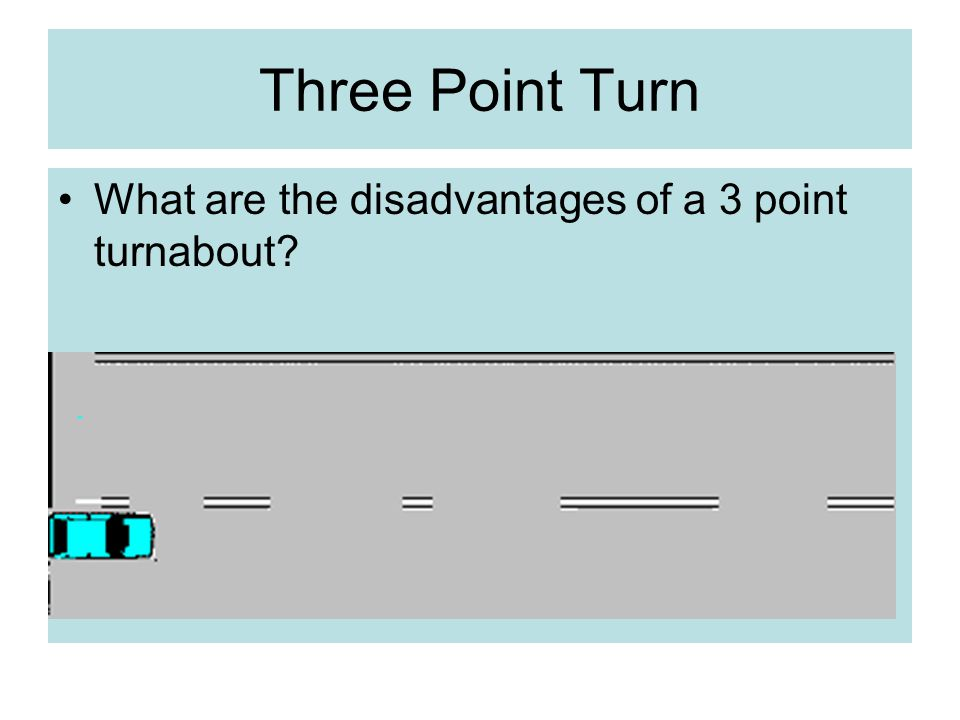 Three Point Turn What are the disadvantages of a 3 point turnabout