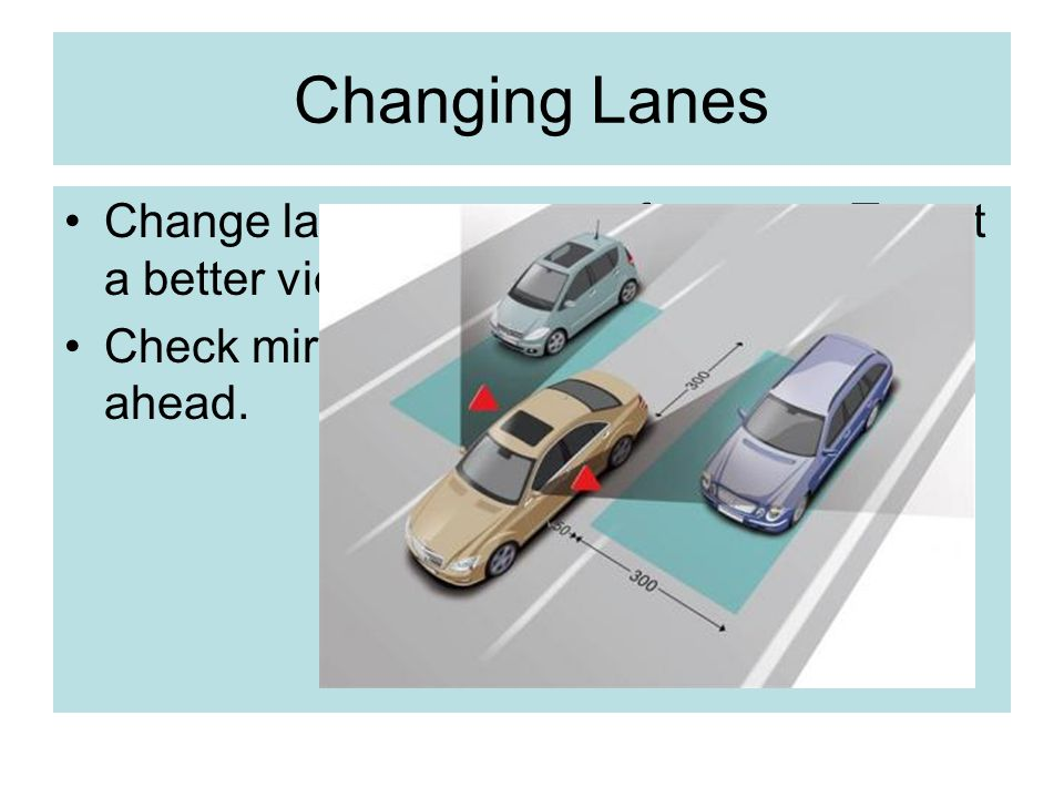 Changing Lanes Change lanes to prepare for a turn.