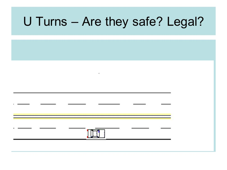 U Turns – Are they safe Legal
