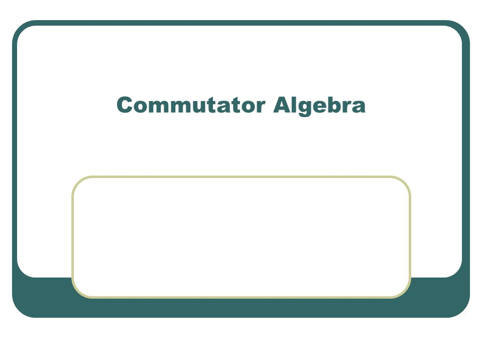 Commutator Algebra