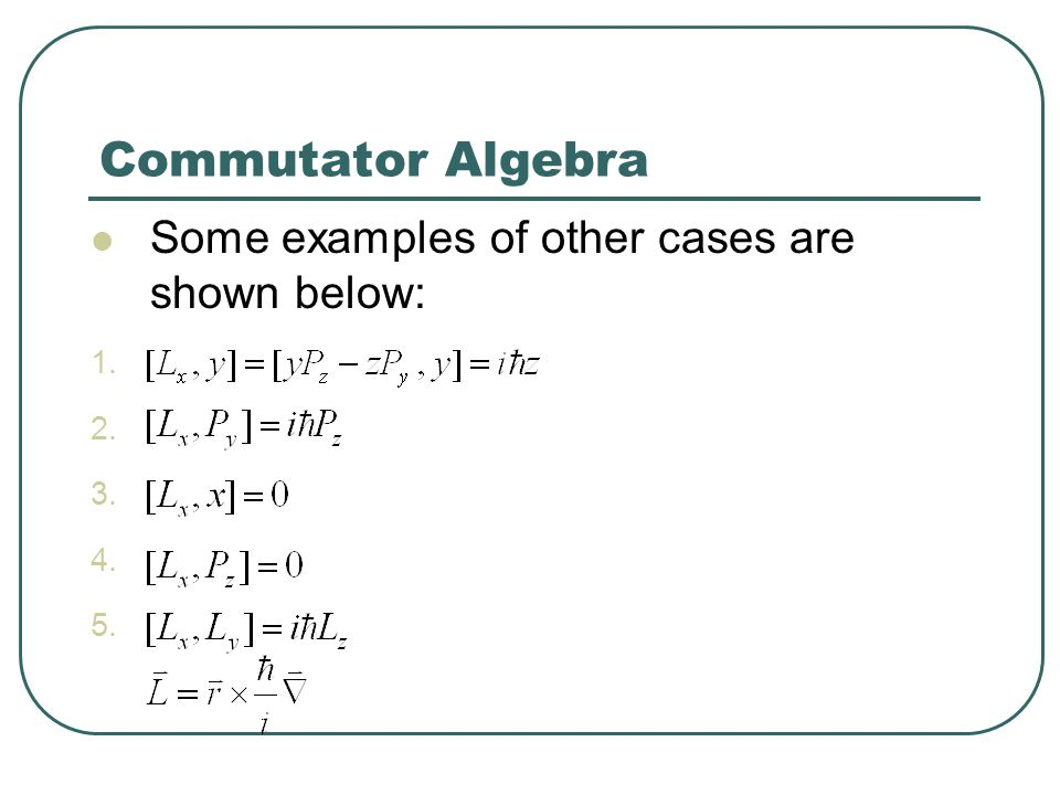 Commutator Algebra Some examples of other cases are shown below: R