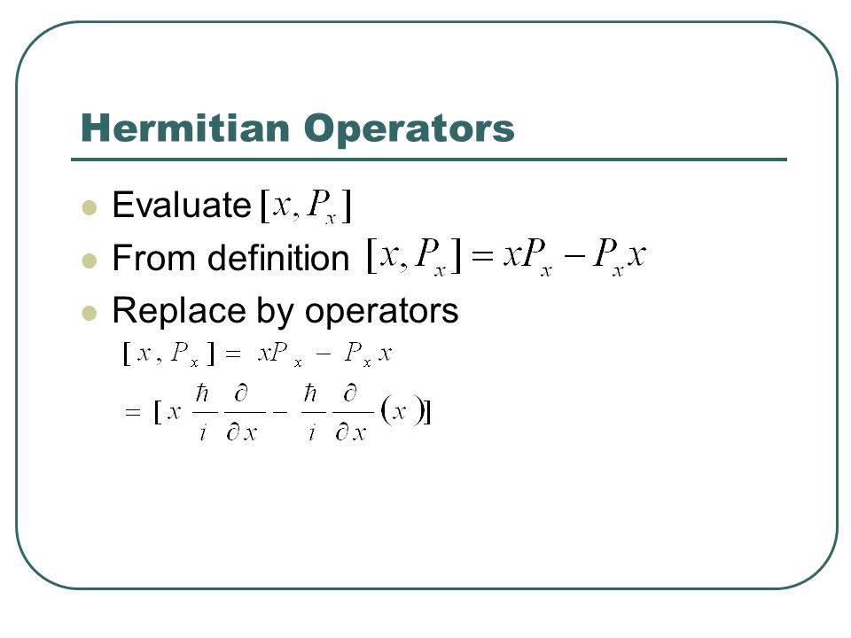 Hermitian Operators Evaluate From definition Replace by operators