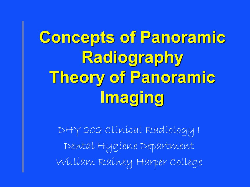 Concepts of Panoramic Radiography Theory of Panoramic Imaging