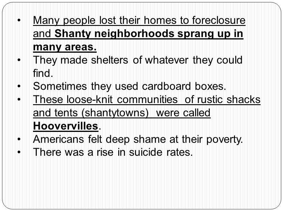 Many people lost their homes to foreclosure and Shanty neighborhoods sprang up in many areas.