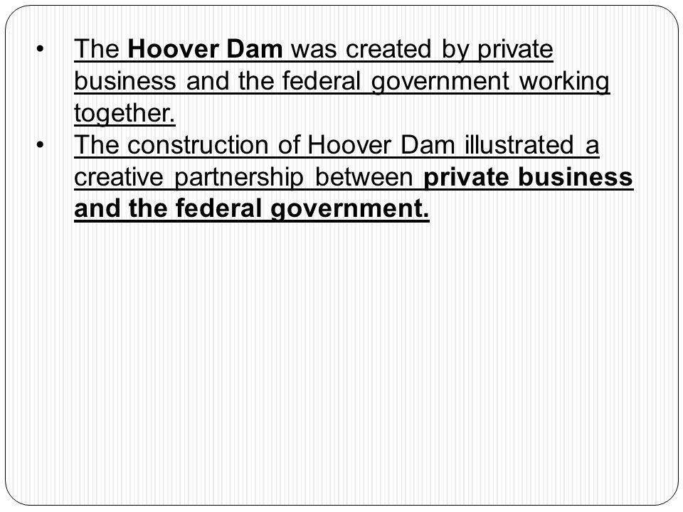 The Hoover Dam was created by private business and the federal government working together.
