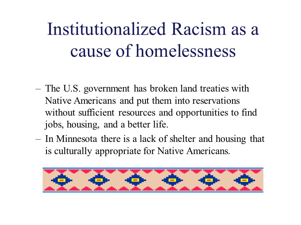 Institutionalized Racism as a cause of homelessness