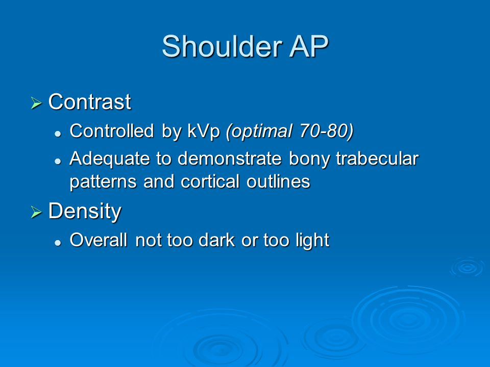 Shoulder AP Contrast Density Controlled by kVp (optimal 70-80)