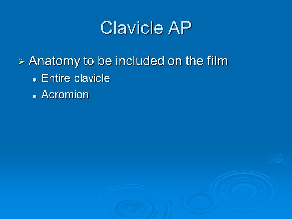 Clavicle AP Anatomy to be included on the film Entire clavicle