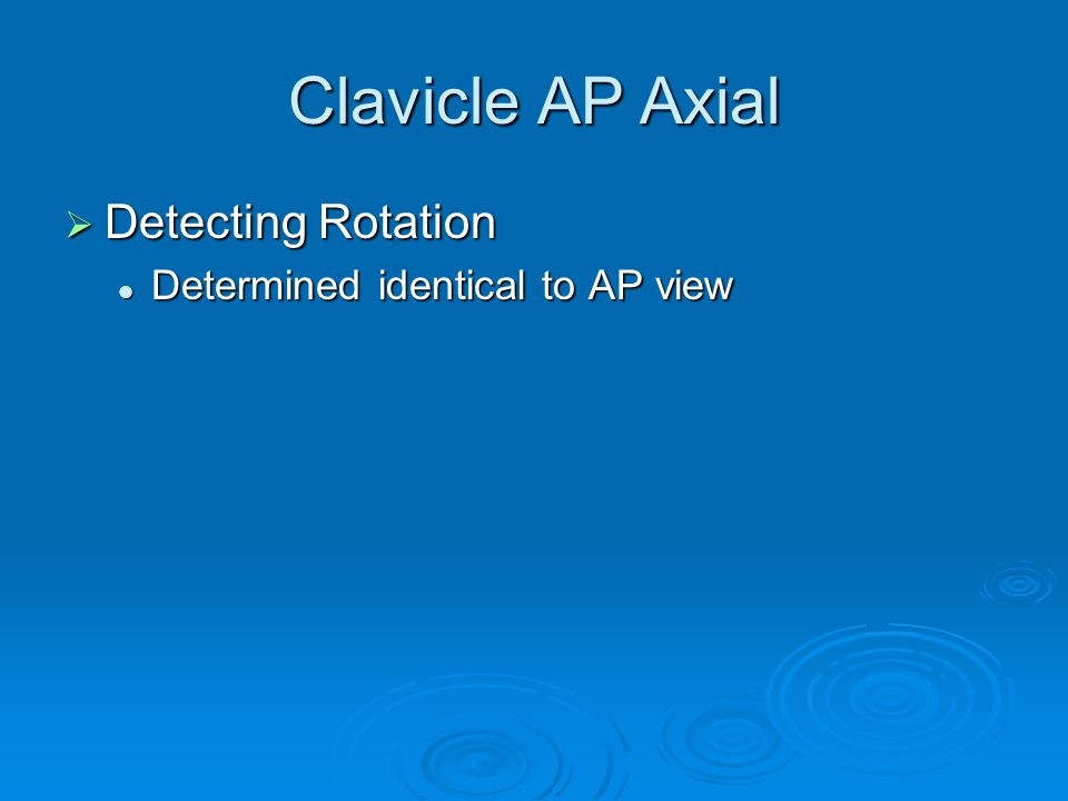 Clavicle AP Axial Detecting Rotation Determined identical to AP view