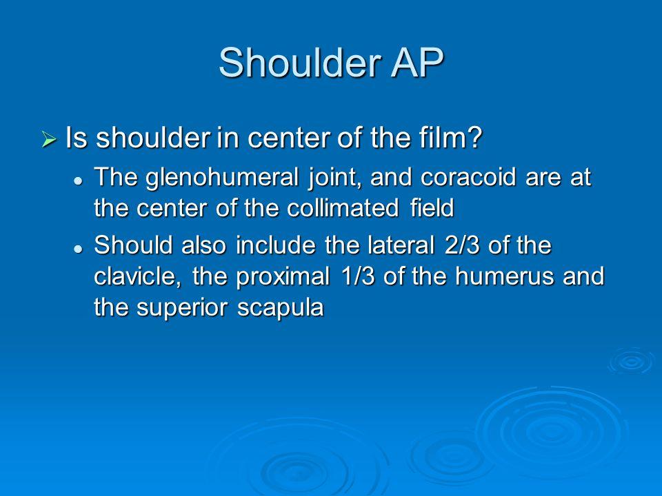 Shoulder AP Is shoulder in center of the film
