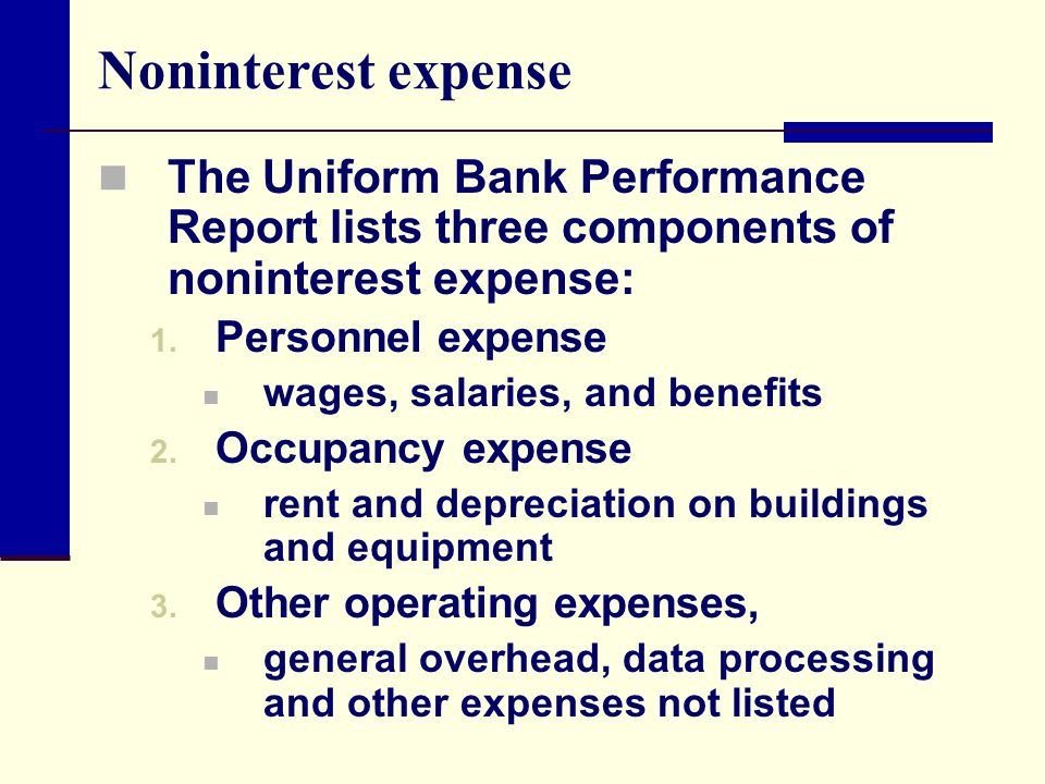Noninterest expense The Uniform Bank Performance Report lists three components of noninterest expense: