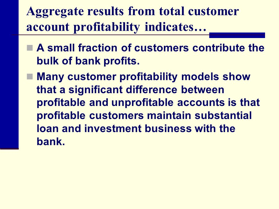 Aggregate results from total customer account profitability indicates…
