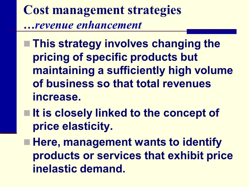 Cost management strategies …revenue enhancement