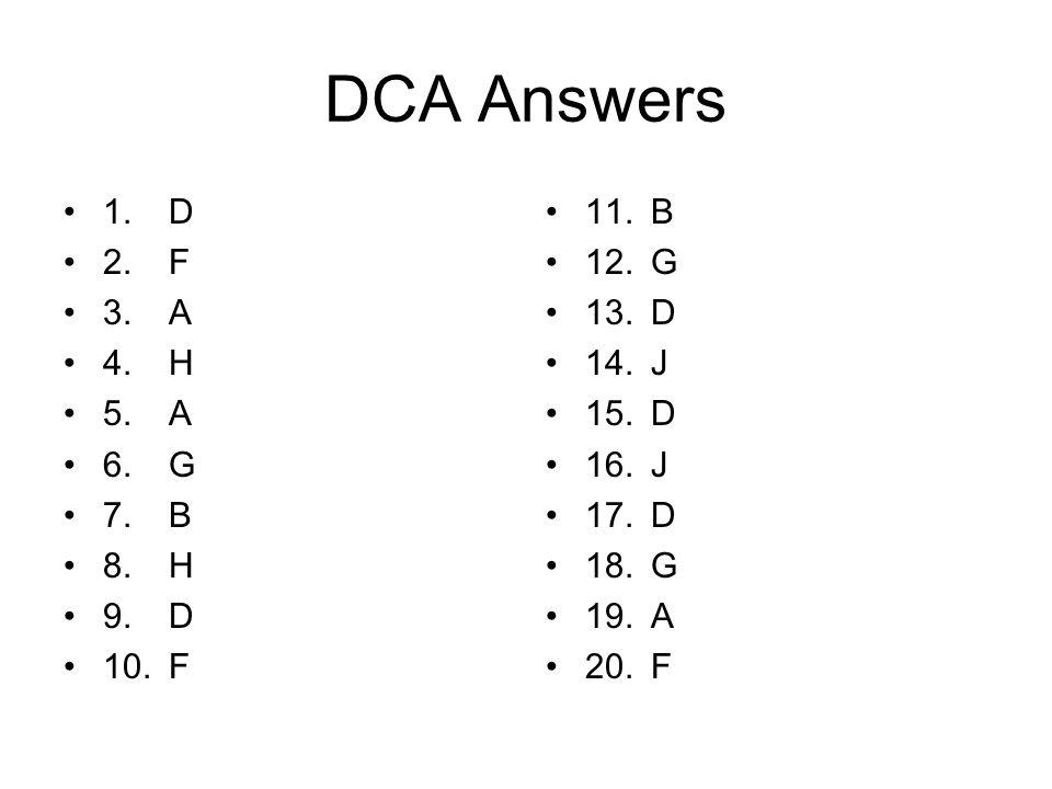 DCA Answers 1. D 2. F 3. A 4. H 5. A 6. G 7. B 8. H 9. D 10. F 11. B