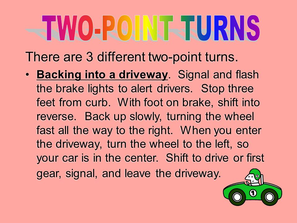 TWO-POINT TURNS There are 3 different two-point turns.