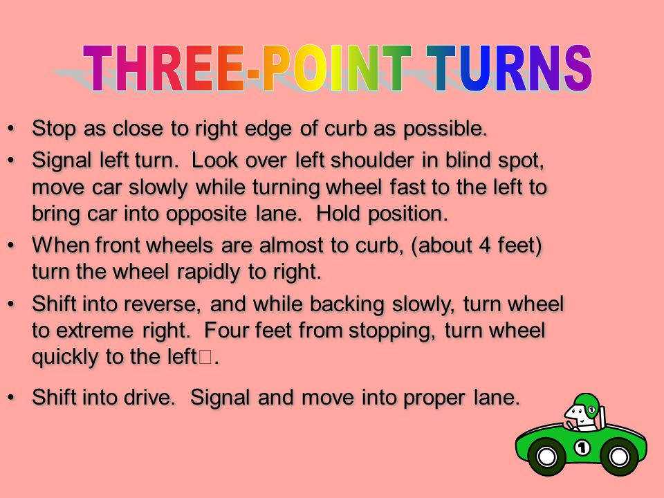 THREE-POINT TURNS Stop as close to right edge of curb as possible.