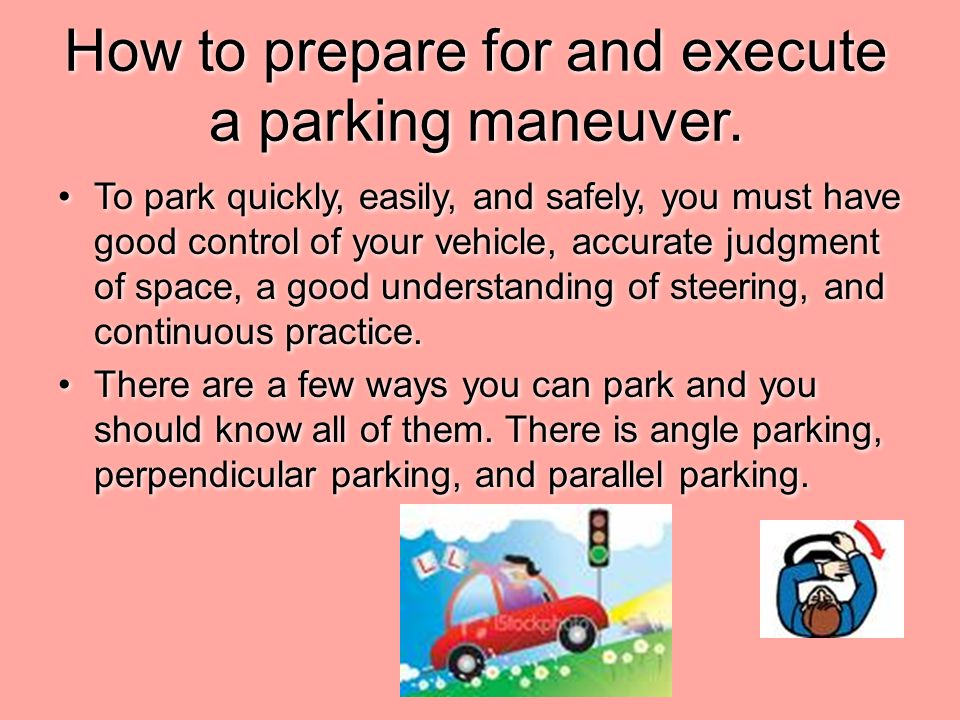 How to prepare for and execute a parking maneuver.