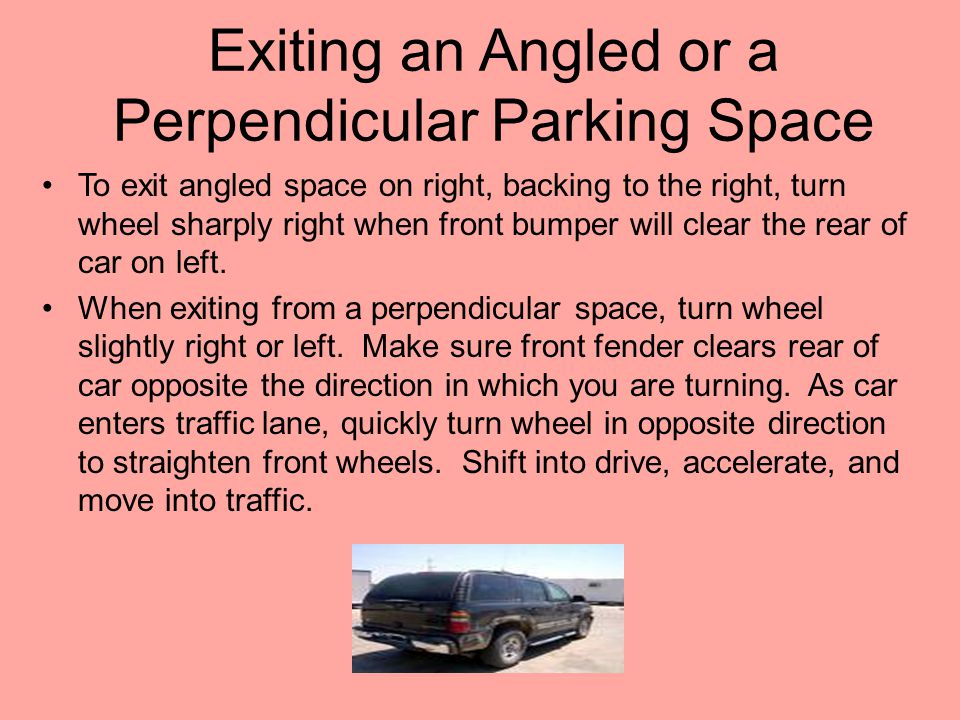 Exiting an Angled or a Perpendicular Parking Space