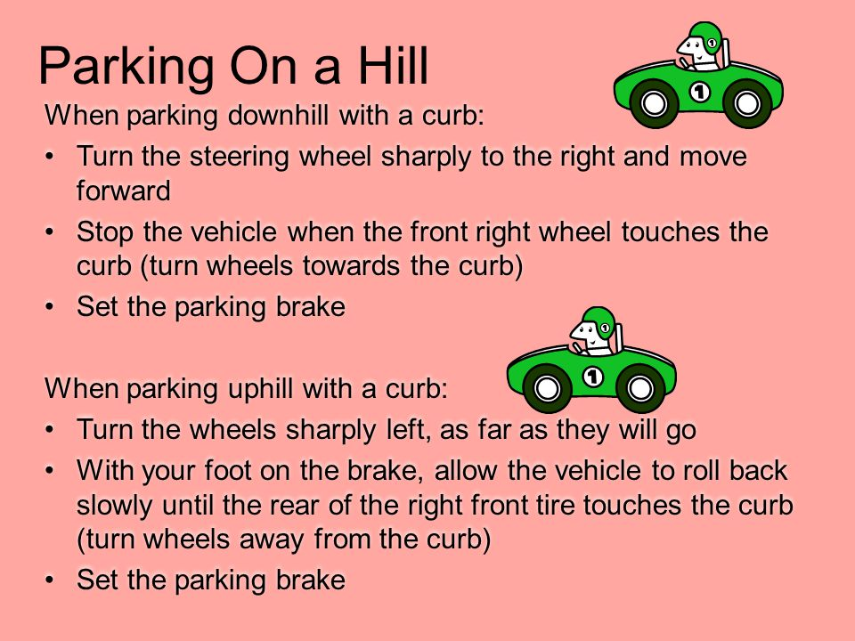 Parking On a Hill When parking downhill with a curb: