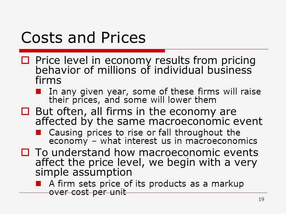 Costs and Prices Price level in economy results from pricing behavior of millions of individual business firms.