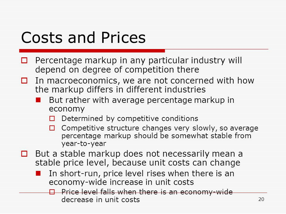 Costs and Prices Percentage markup in any particular industry will depend on degree of competition there.