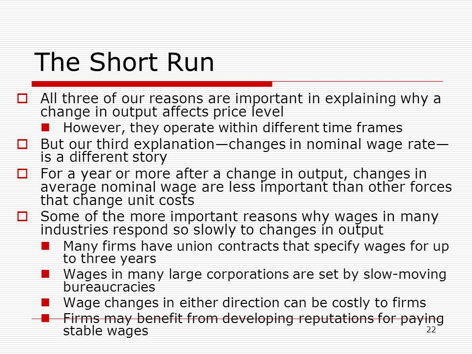 The Short Run All three of our reasons are important in explaining why a change in output affects price level.
