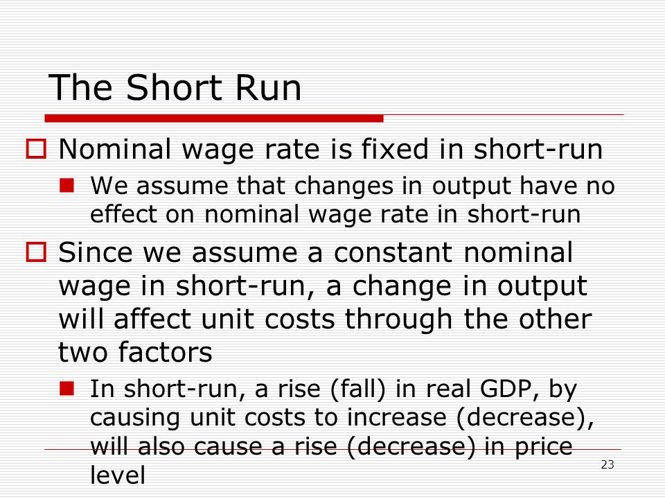 The Short Run Nominal wage rate is fixed in short-run