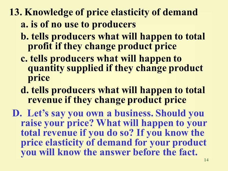 13. Knowledge of price elasticity of demand