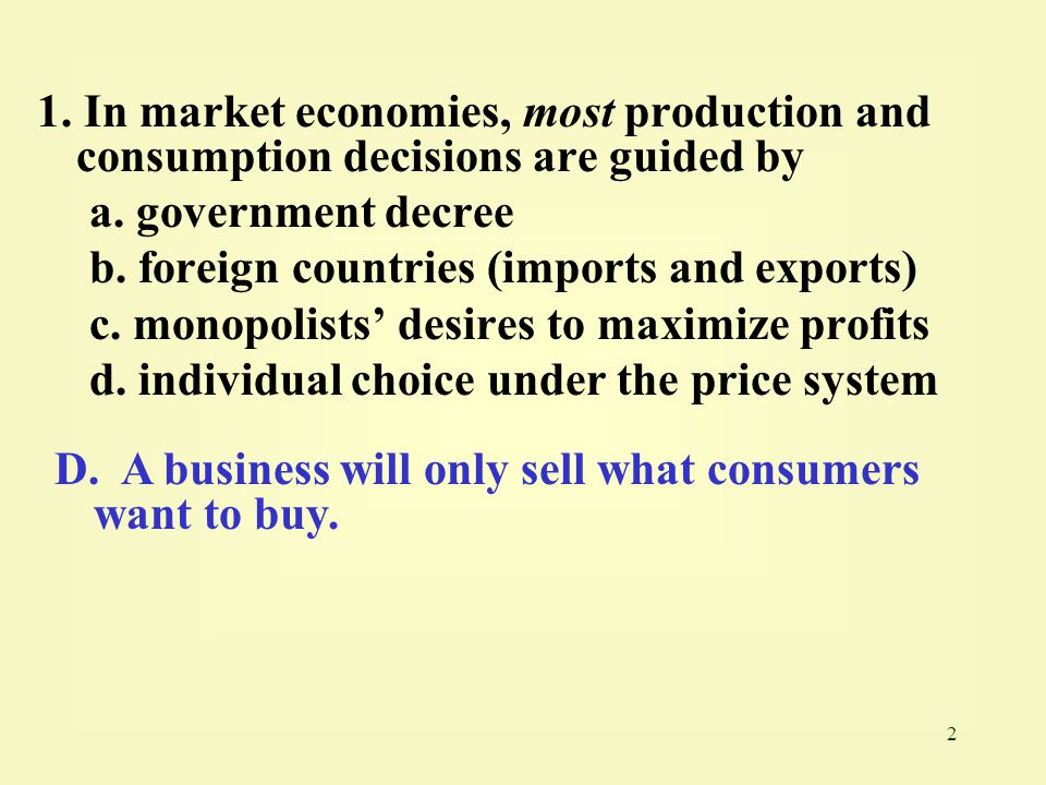 1. In market economies, most production and consumption decisions are guided by