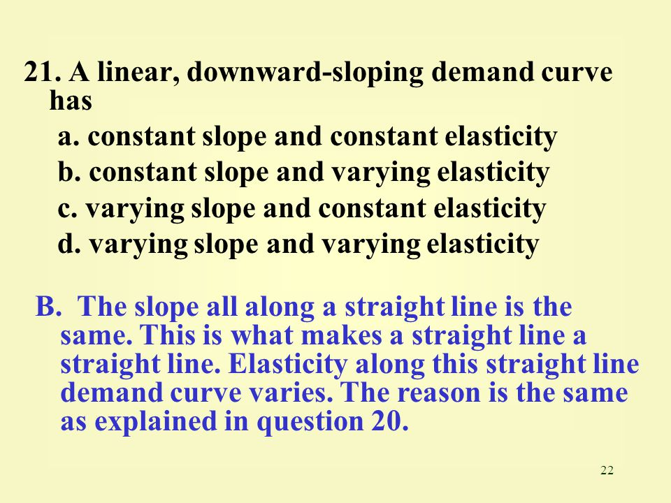 21. A linear, downward-sloping demand curve has