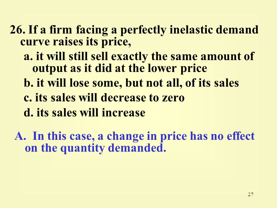 26. If a firm facing a perfectly inelastic demand curve raises its price,