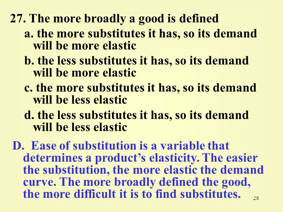 27. The more broadly a good is defined