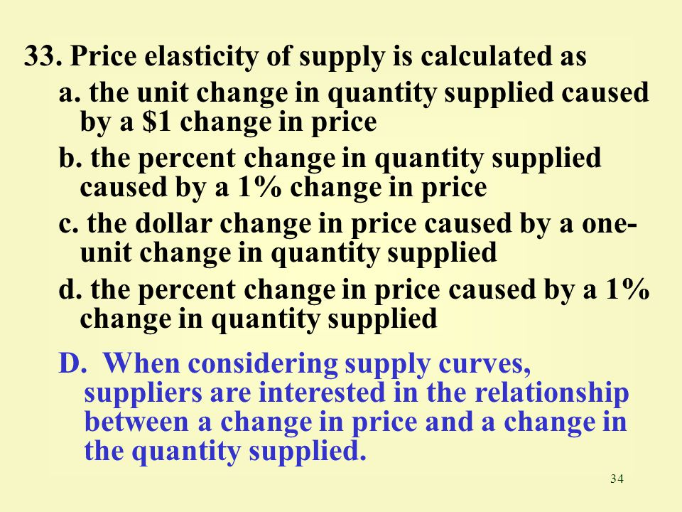 33. Price elasticity of supply is calculated as