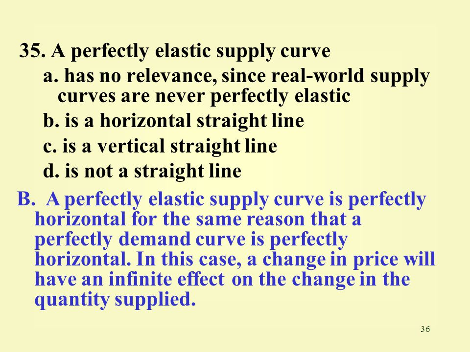 35. A perfectly elastic supply curve