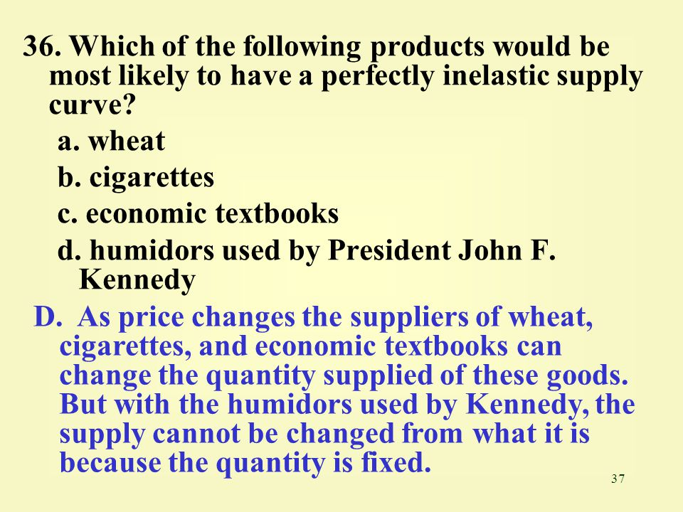 36. Which of the following products would be most likely to have a perfectly inelastic supply curve