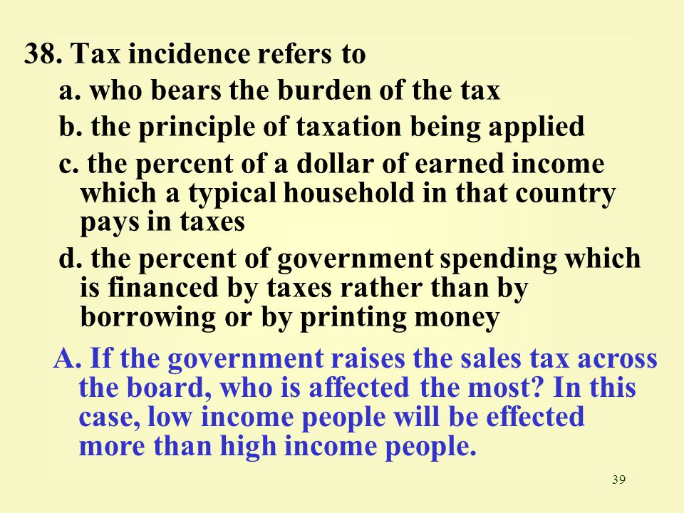 38. Tax incidence refers to