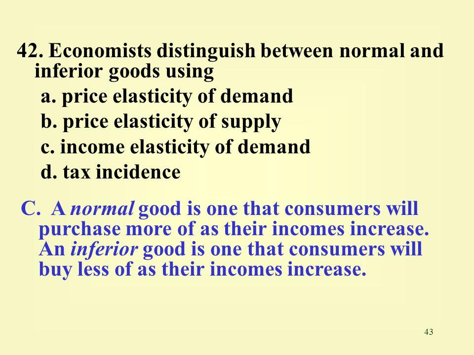 42. Economists distinguish between normal and inferior goods using
