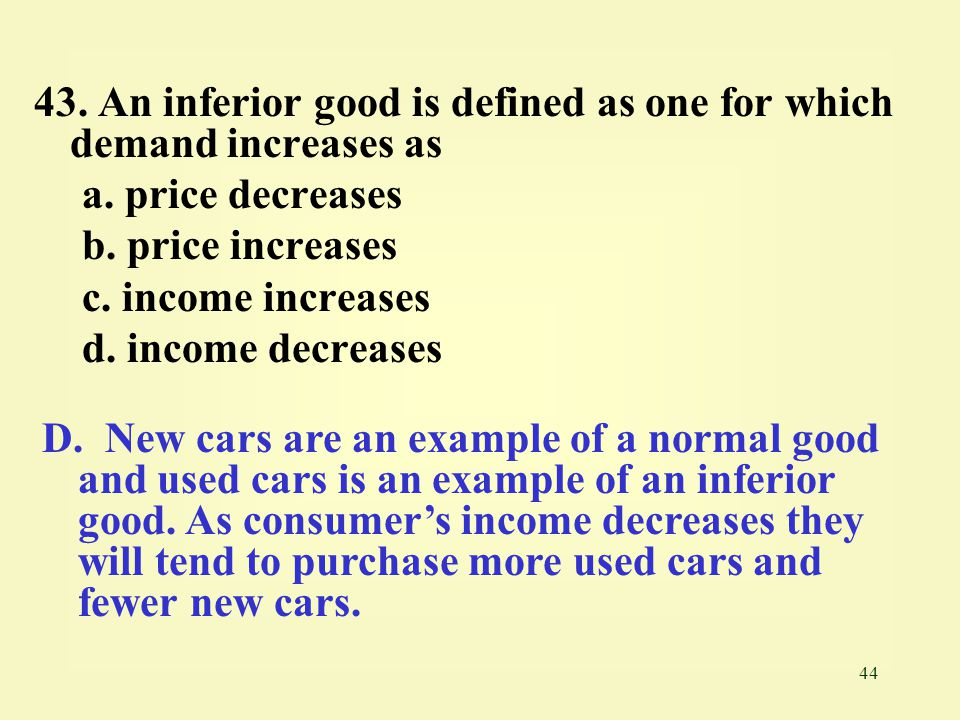 43. An inferior good is defined as one for which demand increases as