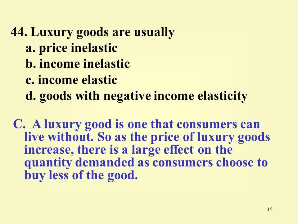 44. Luxury goods are usually