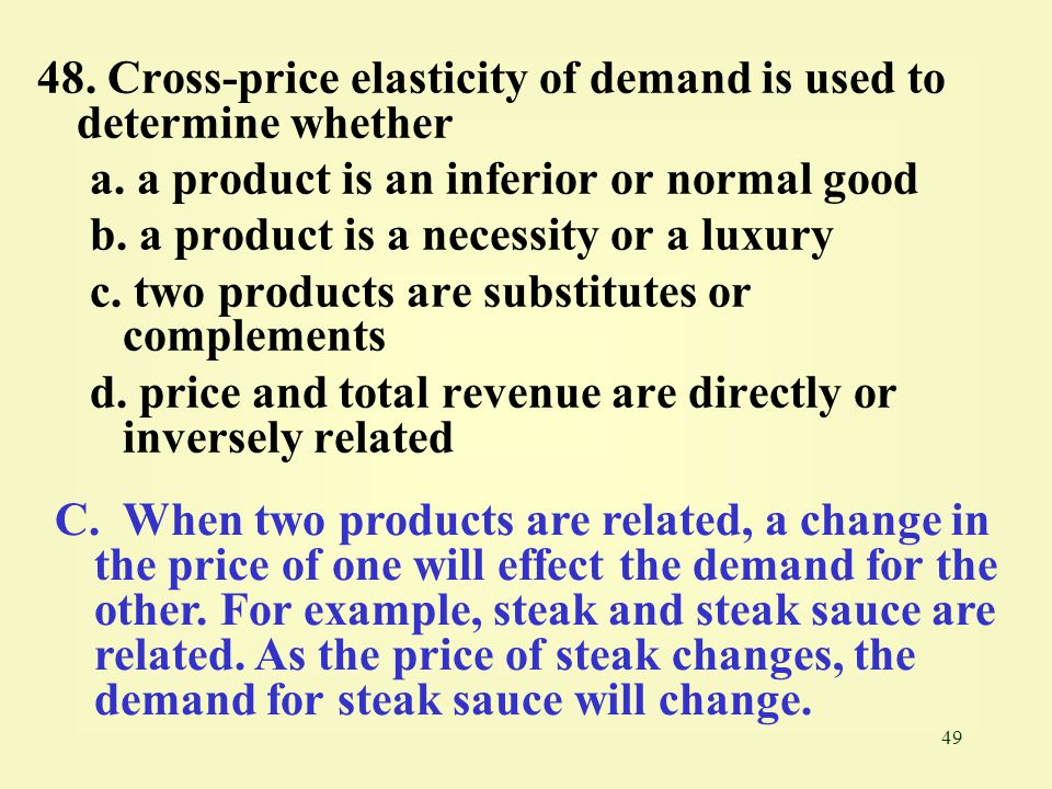 48. Cross-price elasticity of demand is used to determine whether