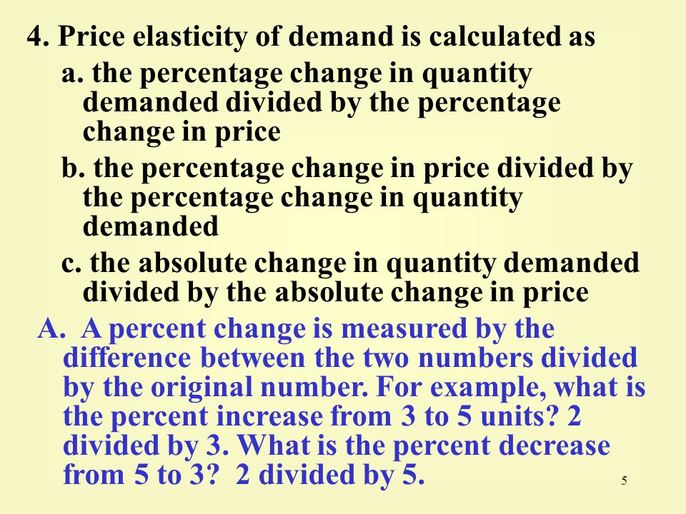 4. Price elasticity of demand is calculated as