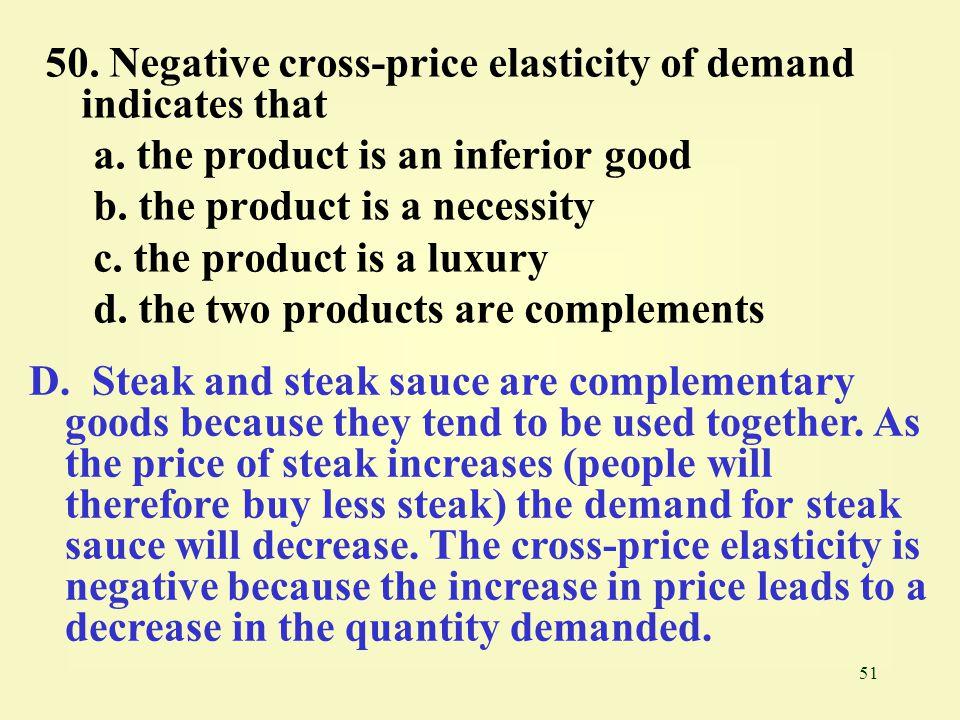 50. Negative cross-price elasticity of demand indicates that