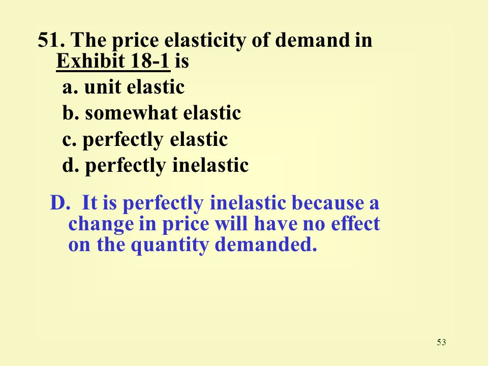 51. The price elasticity of demand in Exhibit 18-1 is