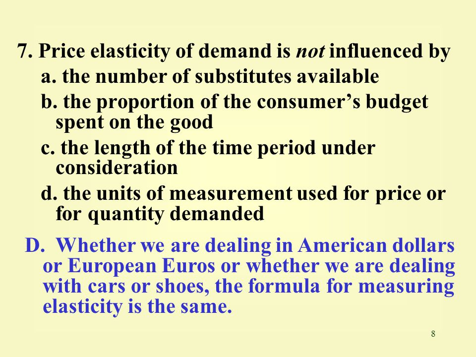 7. Price elasticity of demand is not influenced by