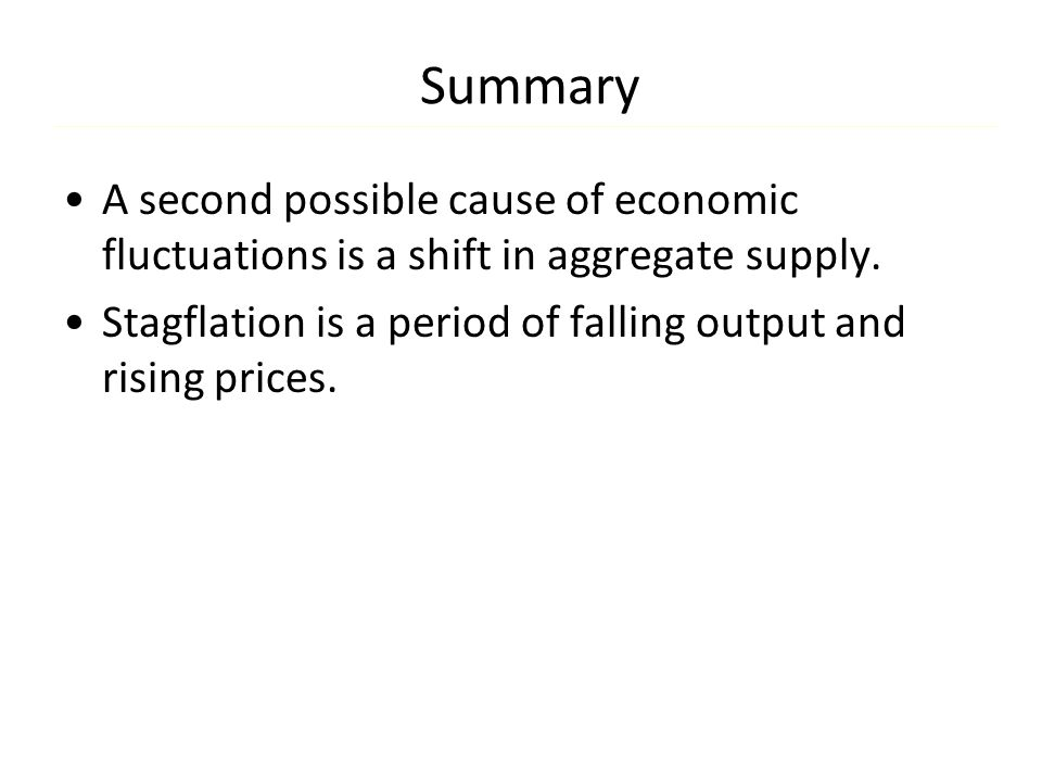 Summary A second possible cause of economic fluctuations is a shift in aggregate supply.