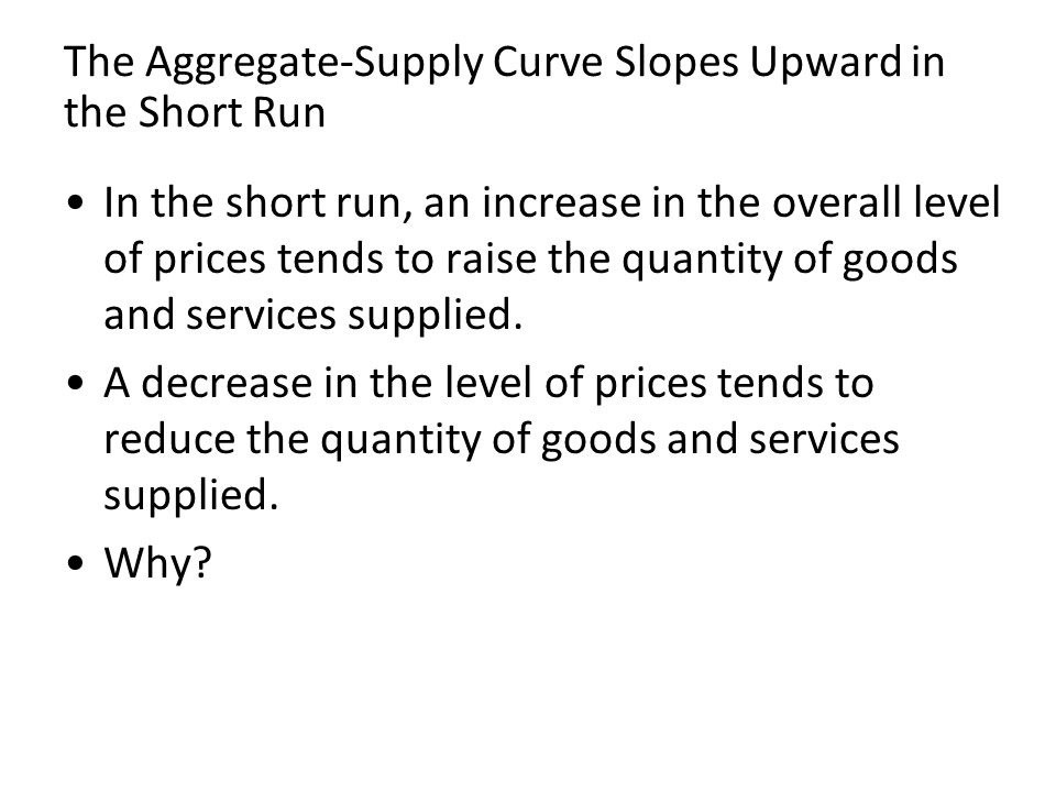 The Aggregate-Supply Curve Slopes Upward in the Short Run