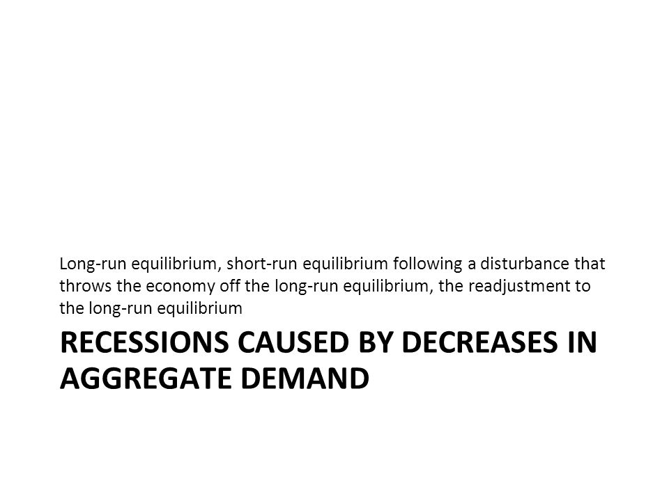 Recessions caused by decreases in aggregate demand