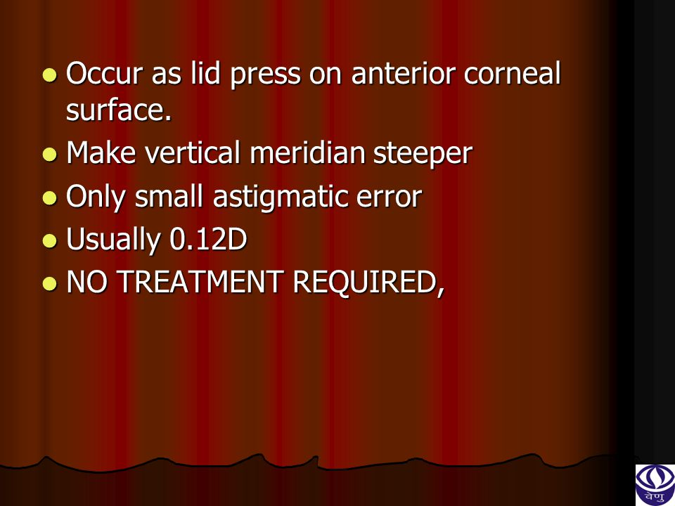 Occur as lid press on anterior corneal surface.